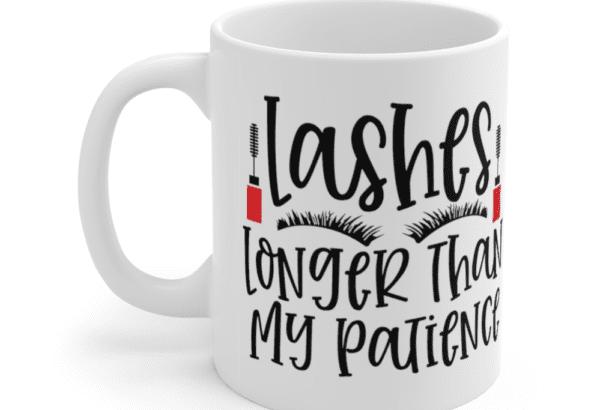 Lashes Longer Than My Patience – White 11oz Ceramic Coffee Mug (3)