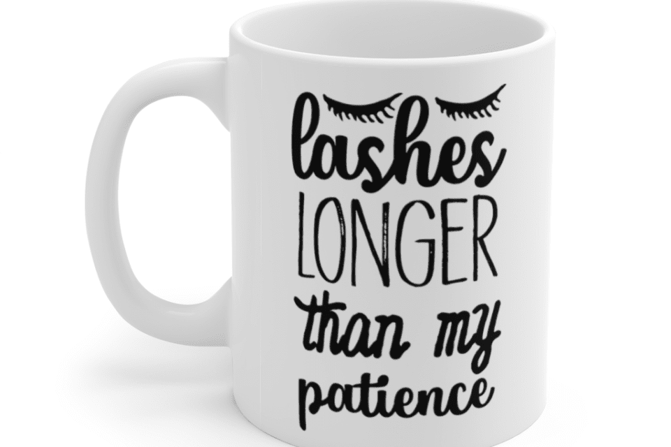 Lashes longer than my patience – White 11oz Ceramic Coffee Mug (2)
