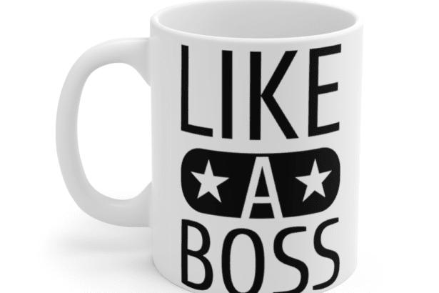 Like A Boss – White 11oz Ceramic Coffee Mug (2)