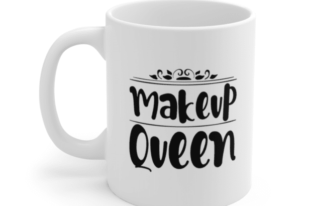 Makeup Queen – White 11oz Ceramic Coffee Mug (2)