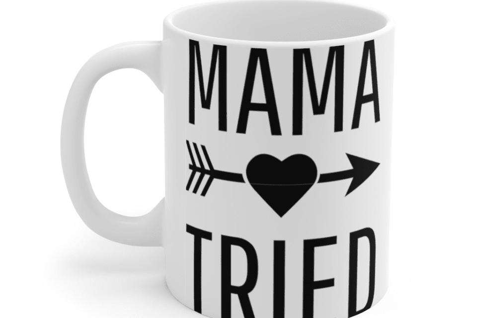Mama Tried – White 11oz Ceramic Coffee Mug (2)