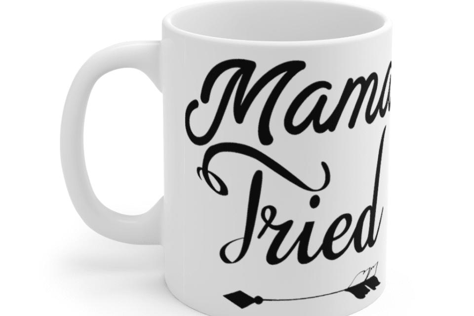 Mama Tried – White 11oz Ceramic Coffee Mug (3)