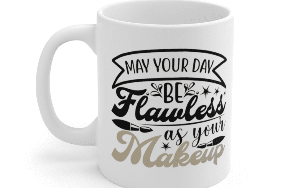 May your day be flawless as your makeup – White 11oz Ceramic Coffee Mug (2)