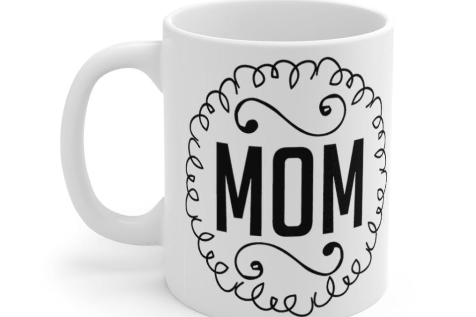Mom – White 11oz Ceramic Coffee Mug (3)