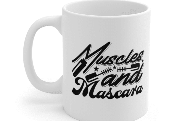 Muscles and Mascara – White 11oz Ceramic Coffee Mug (2)
