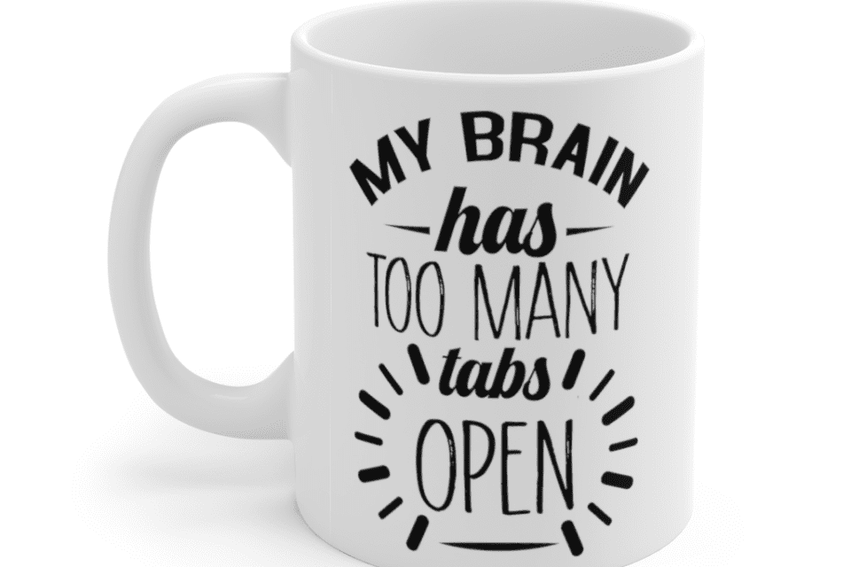 My brain has too many tabs open – White 11oz Ceramic Coffee Mug (2)