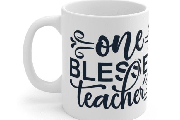 One Blessed Teacher – White 11oz Ceramic Coffee Mug (2)
