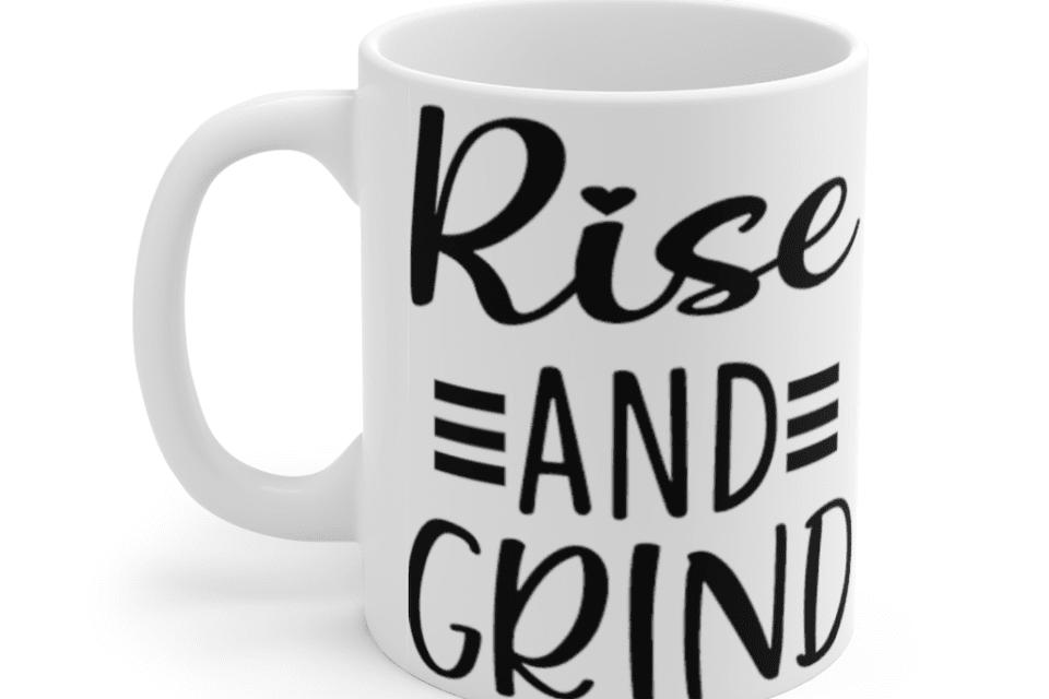 Rise and Grind – White 11oz Ceramic Coffee Mug (2)