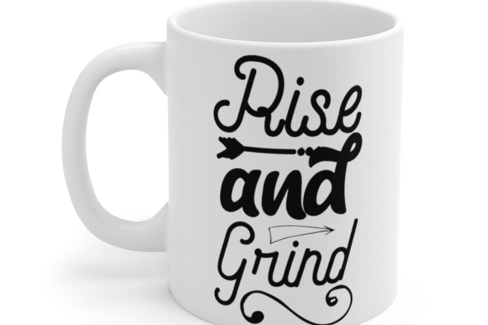 Rise and Grind – White 11oz Ceramic Coffee Mug (3)