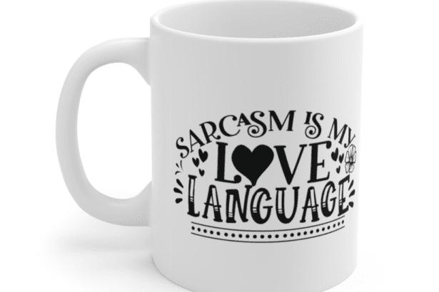 Sarcasm is my Love Language – White 11oz Ceramic Coffee Mug (2)