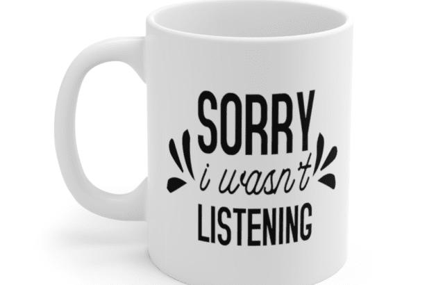 Sorry I wasn't listening – White 11oz Ceramic Coffee Mug (2)