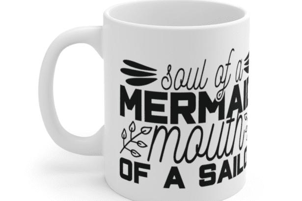 Soul of a Mermaid Mouth of a Sailor – White 11oz Ceramic Coffee Mug (5)