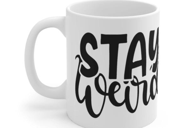 Stay Weird – White 11oz Ceramic Coffee Mug (2)