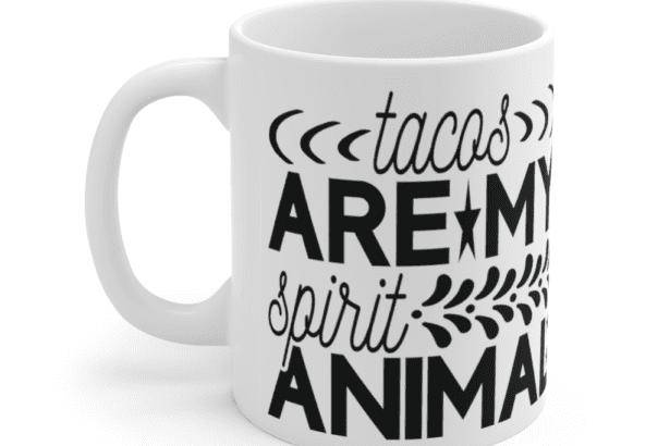 Tacos are my spirit animal – White 11oz Ceramic Coffee Mug (5)