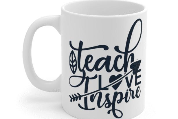 Teach Love Inspire – White 11oz Ceramic Coffee Mug (2)