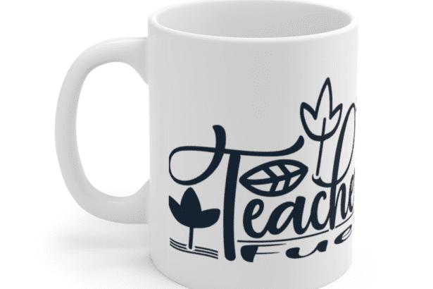 Teacher Fuel – White 11oz Ceramic Coffee Mug (2)