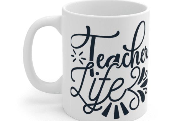 Teacher Life – White 11oz Ceramic Coffee Mug (2)