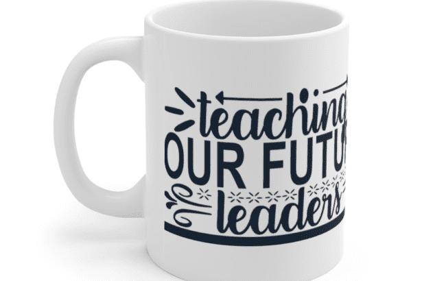 Teaching Our Future Leaders – White 11oz Ceramic Coffee Mug (2)
