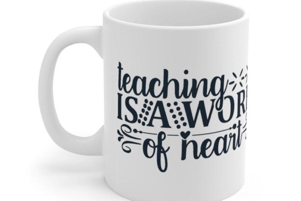 Teaching is a Work of Heart – White 11oz Ceramic Coffee Mug (2)