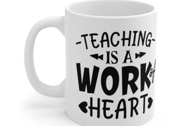 Teaching is a Work of Heart – White 11oz Ceramic Coffee Mug (3)