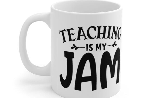 Teaching is my Jam – White 11oz Ceramic Coffee Mug (3)