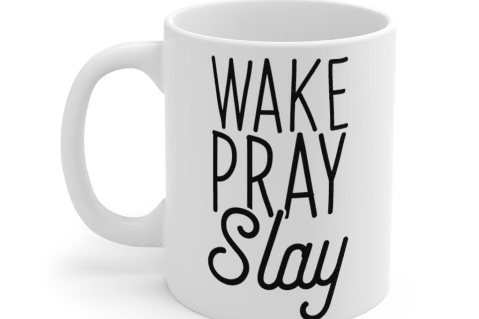 Wake Pray Slay – White 11oz Ceramic Coffee Mug (2)